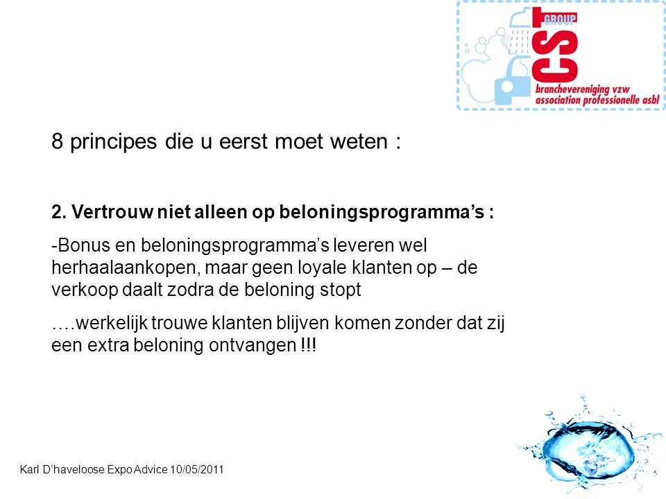 Karl D'haveloose Expo Advice 10/05/2011 8 principes die u eerst moet weten : 2. Vertrouw niet alleen op beloningsprogramma's : -Bonus en beloningsprog