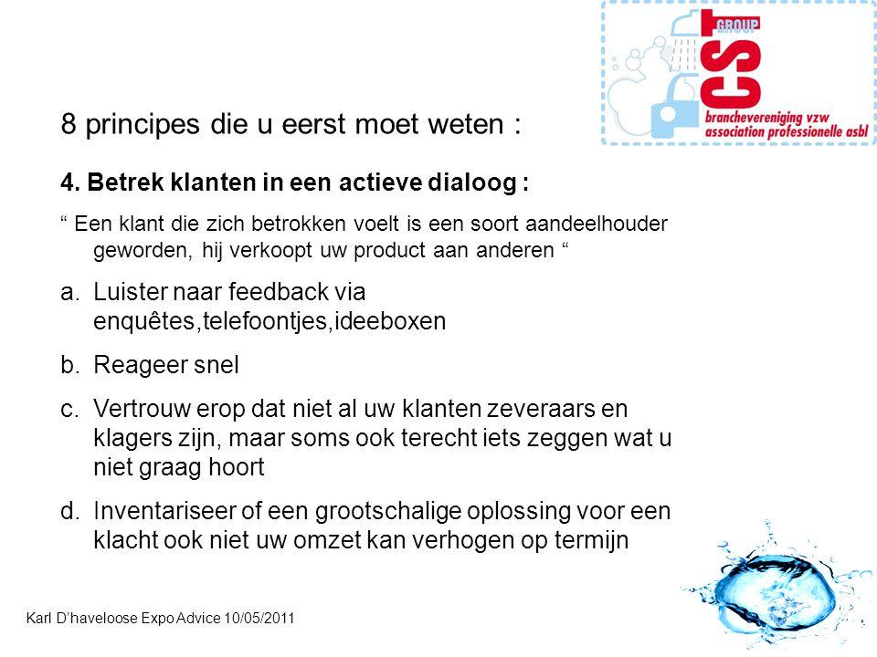 """Karl D'haveloose Expo Advice 10/05/2011 8 principes die u eerst moet weten : 4. Betrek klanten in een actieve dialoog : """" Een klant die zich betrokken"""