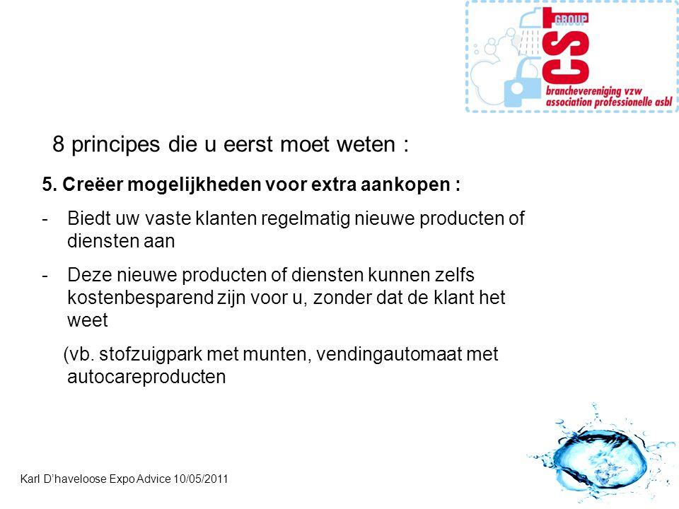 Karl D'haveloose Expo Advice 10/05/2011 8 principes die u eerst moet weten : 5. Creëer mogelijkheden voor extra aankopen : -Biedt uw vaste klanten reg
