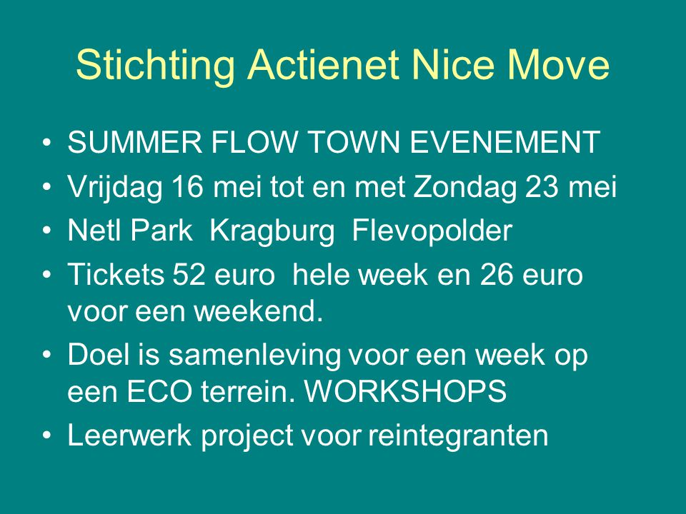 Stichting Actienet Nice Move •SUMMER FLOW TOWN EVENEMENT •Vrijdag 16 mei tot en met Zondag 23 mei •Netl Park Kragburg Flevopolder •Tickets 52 euro hel