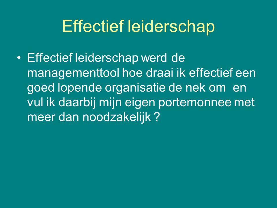 Effectief leiderschap •Effectief leiderschap werd de managementtool hoe draai ik effectief een goed lopende organisatie de nek om en vul ik daarbij mi