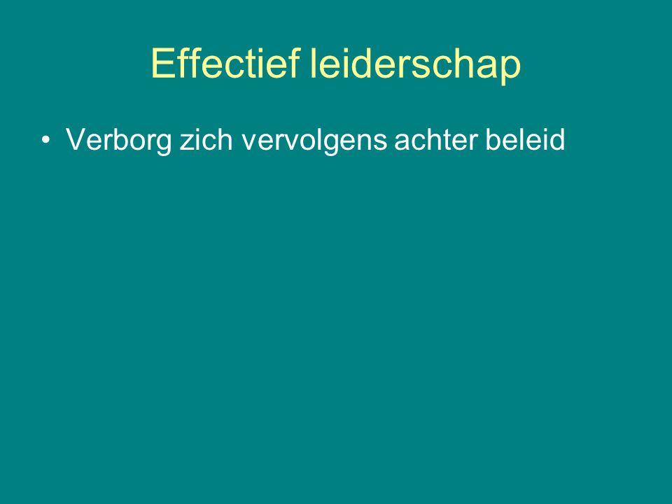 Effectief leiderschap •Verborg zich vervolgens achter beleid