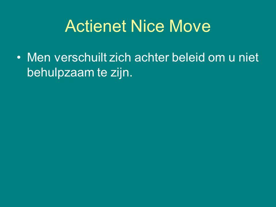 Actienet Nice Move •Men verschuilt zich achter beleid om u niet behulpzaam te zijn.