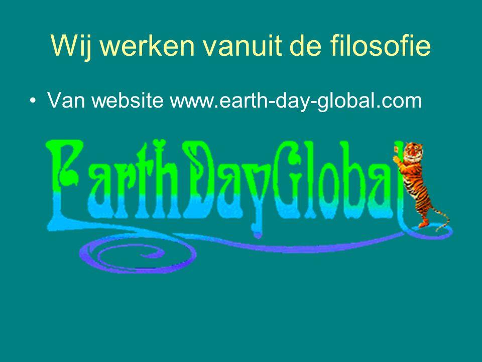 Wij werken vanuit de filosofie •Van website www.earth-day-global.com