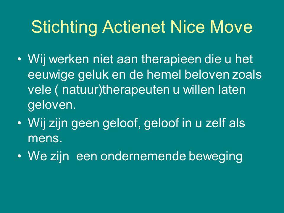 Stichting Actienet Nice Move •Wij werken niet aan therapieen die u het eeuwige geluk en de hemel beloven zoals vele ( natuur)therapeuten u willen late