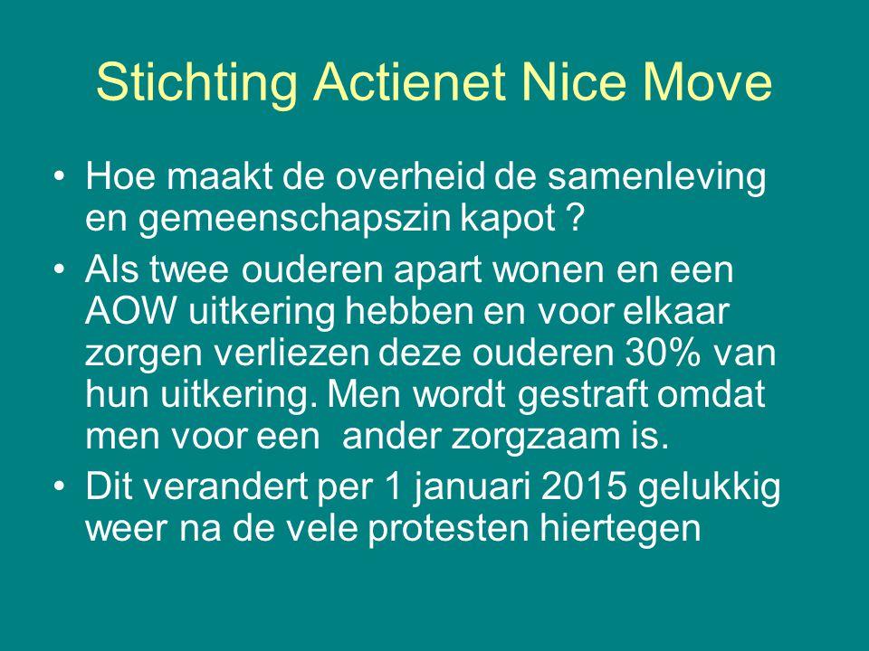Stichting Actienet Nice Move •Hoe maakt de overheid de samenleving en gemeenschapszin kapot ? •Als twee ouderen apart wonen en een AOW uitkering hebbe