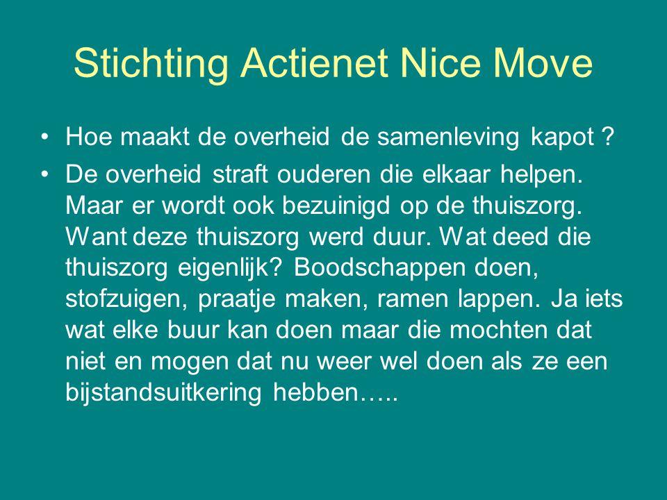 Stichting Actienet Nice Move •Hoe maakt de overheid de samenleving kapot ? •De overheid straft ouderen die elkaar helpen. Maar er wordt ook bezuinigd