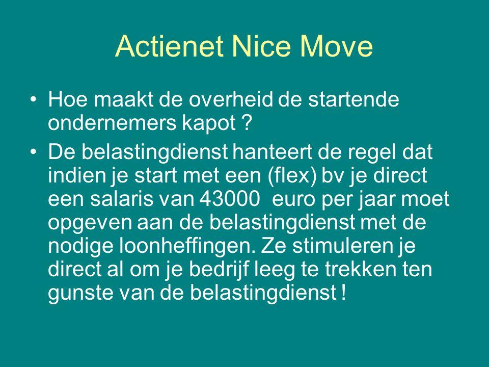 Actienet Nice Move •Hoe maakt de overheid de startende ondernemers kapot ? •De belastingdienst hanteert de regel dat indien je start met een (flex) bv