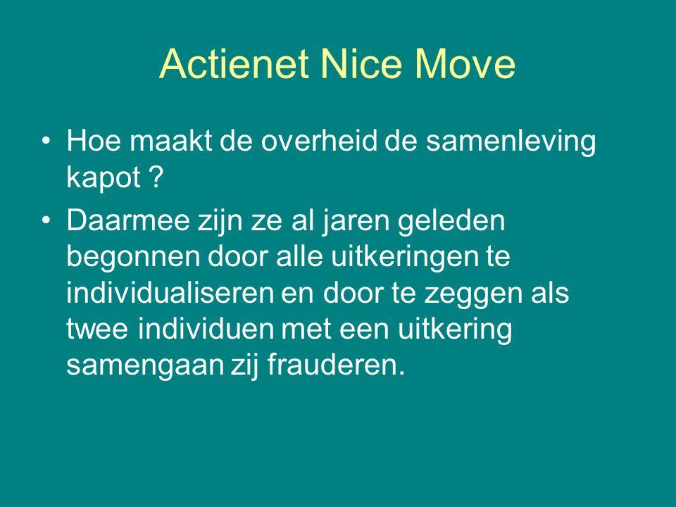 Actienet Nice Move •Hoe maakt de overheid de samenleving kapot ? •Daarmee zijn ze al jaren geleden begonnen door alle uitkeringen te individualiseren