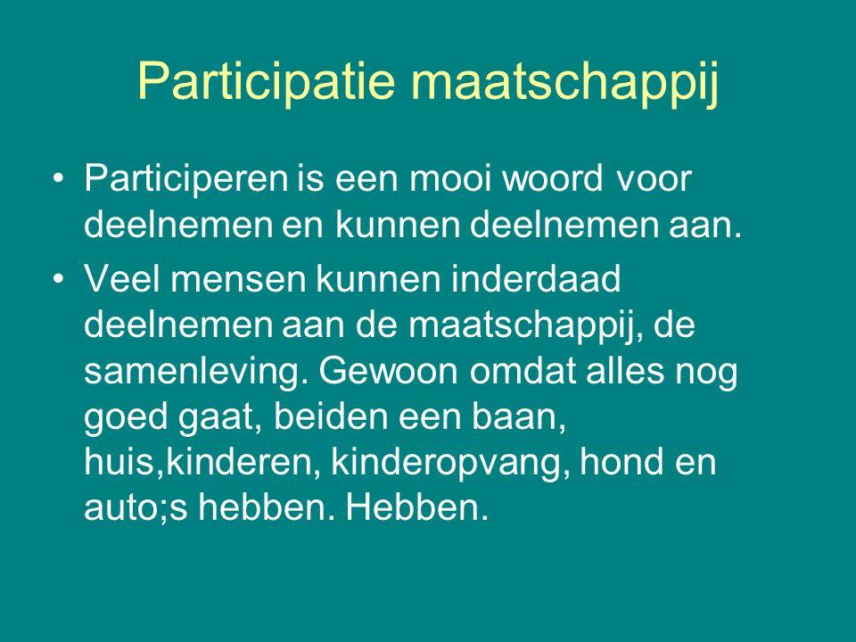 Participatie maatschappij •Participeren is een mooi woord voor deelnemen en kunnen deelnemen aan. •Veel mensen kunnen inderdaad deelnemen aan de maats