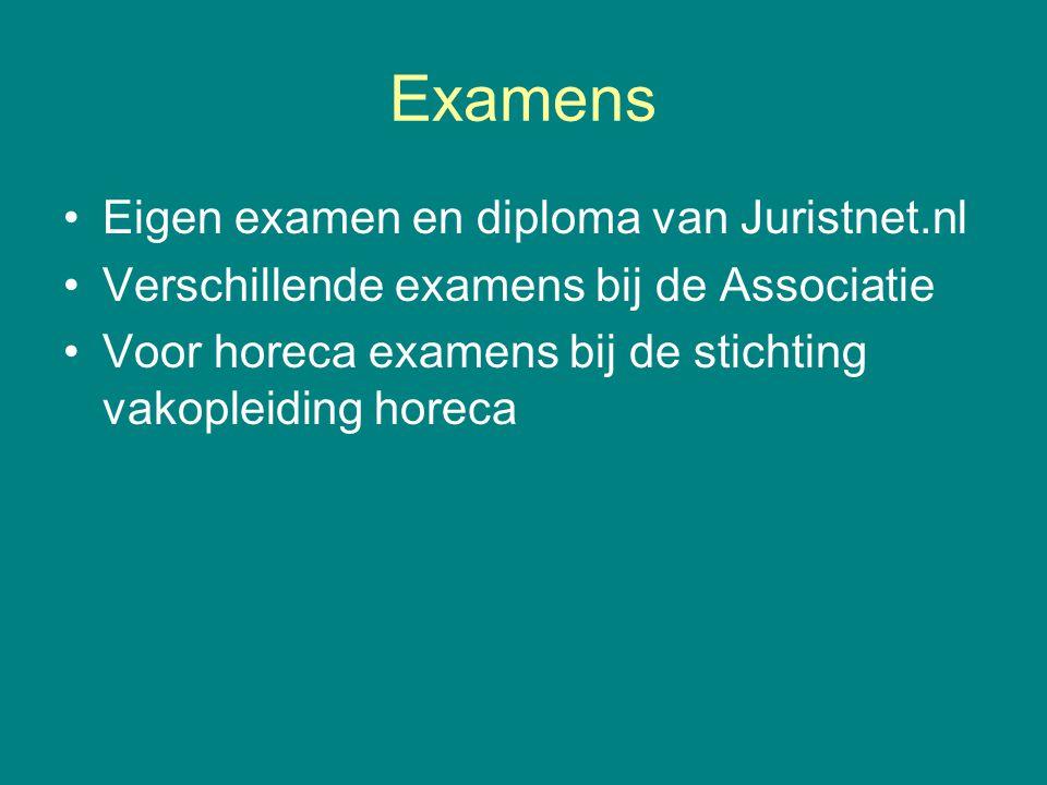 Examens •Eigen examen en diploma van Juristnet.nl •Verschillende examens bij de Associatie •Voor horeca examens bij de stichting vakopleiding horeca