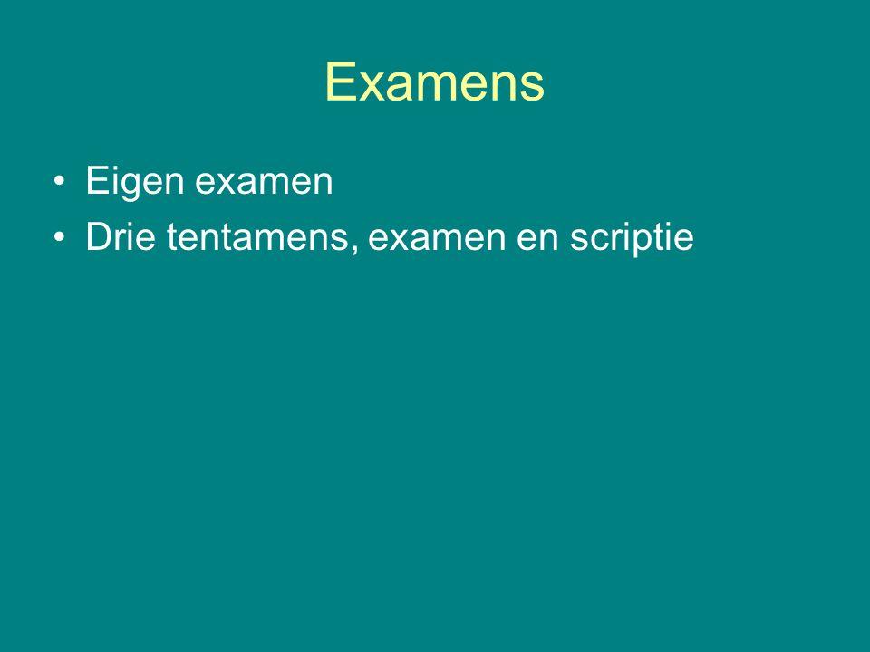 Examens •Eigen examen •Drie tentamens, examen en scriptie