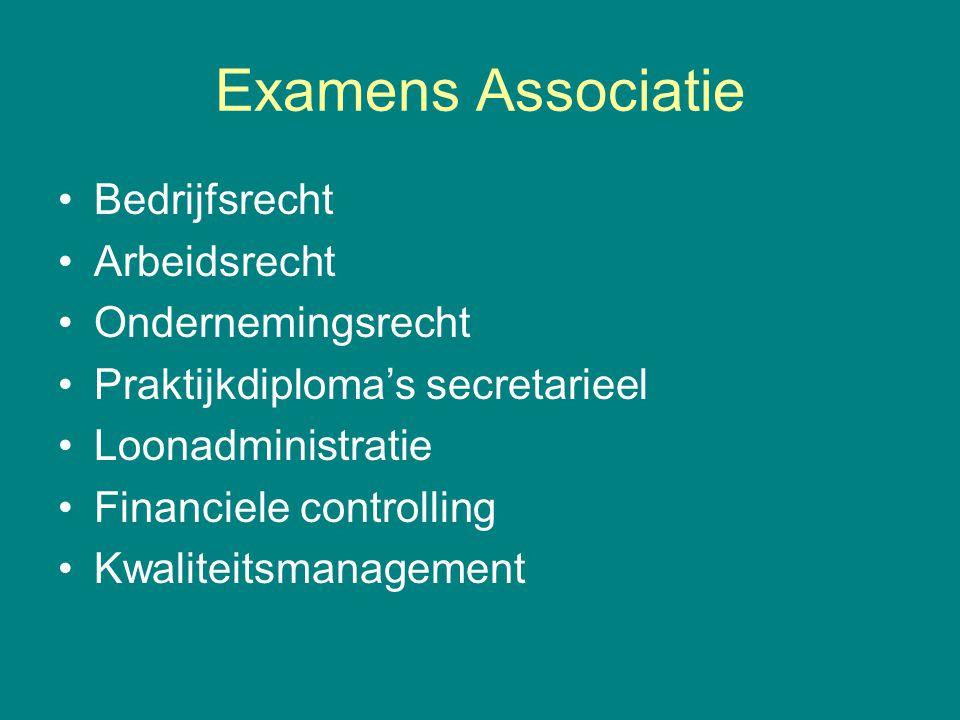 Examens Associatie •Bedrijfsrecht •Arbeidsrecht •Ondernemingsrecht •Praktijkdiploma's secretarieel •Loonadministratie •Financiele controlling •Kwalite