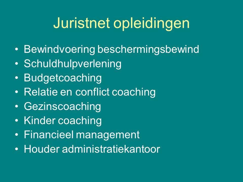 Juristnet opleidingen •Bewindvoering beschermingsbewind •Schuldhulpverlening •Budgetcoaching •Relatie en conflict coaching •Gezinscoaching •Kinder coa