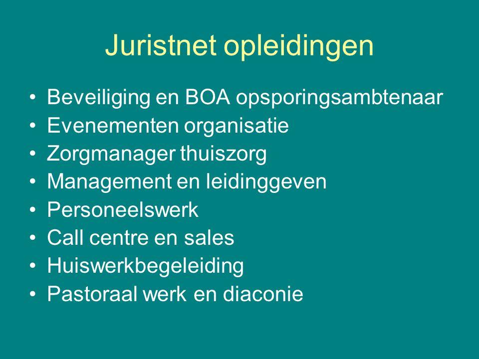 Juristnet opleidingen •Beveiliging en BOA opsporingsambtenaar •Evenementen organisatie •Zorgmanager thuiszorg •Management en leidinggeven •Personeelsw