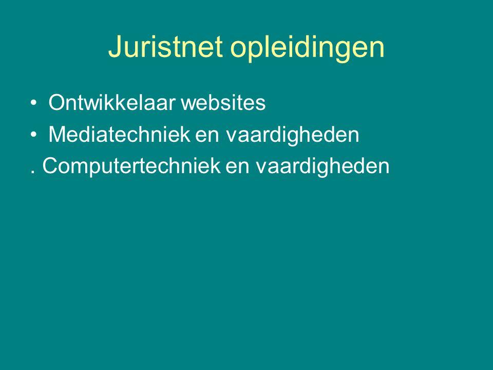 Juristnet opleidingen •Ontwikkelaar websites •Mediatechniek en vaardigheden. Computertechniek en vaardigheden