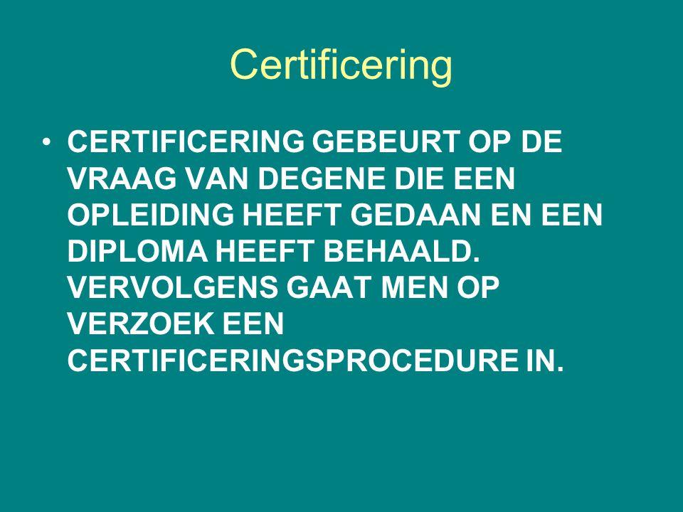 Certificering •CERTIFICERING GEBEURT OP DE VRAAG VAN DEGENE DIE EEN OPLEIDING HEEFT GEDAAN EN EEN DIPLOMA HEEFT BEHAALD. VERVOLGENS GAAT MEN OP VERZOE