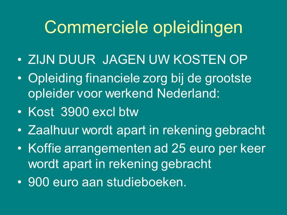 Commerciele opleidingen •ZIJN DUUR JAGEN UW KOSTEN OP •Opleiding financiele zorg bij de grootste opleider voor werkend Nederland: •Kost 3900 excl btw