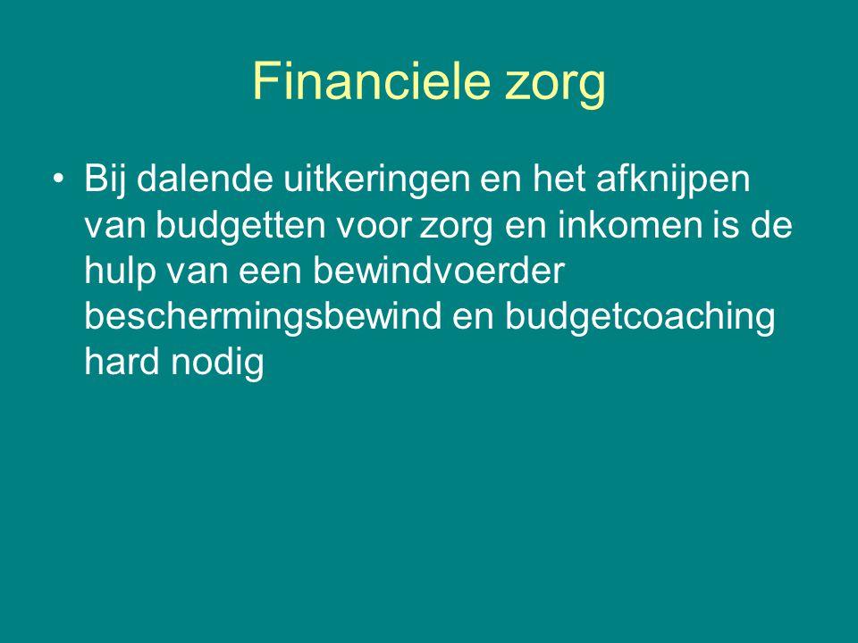 Financiele zorg •Bij dalende uitkeringen en het afknijpen van budgetten voor zorg en inkomen is de hulp van een bewindvoerder beschermingsbewind en bu