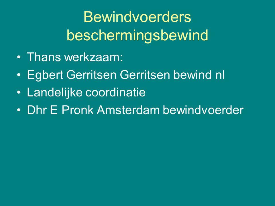 Bewindvoerders beschermingsbewind •Thans werkzaam: •Egbert Gerritsen Gerritsen bewind nl •Landelijke coordinatie •Dhr E Pronk Amsterdam bewindvoerder