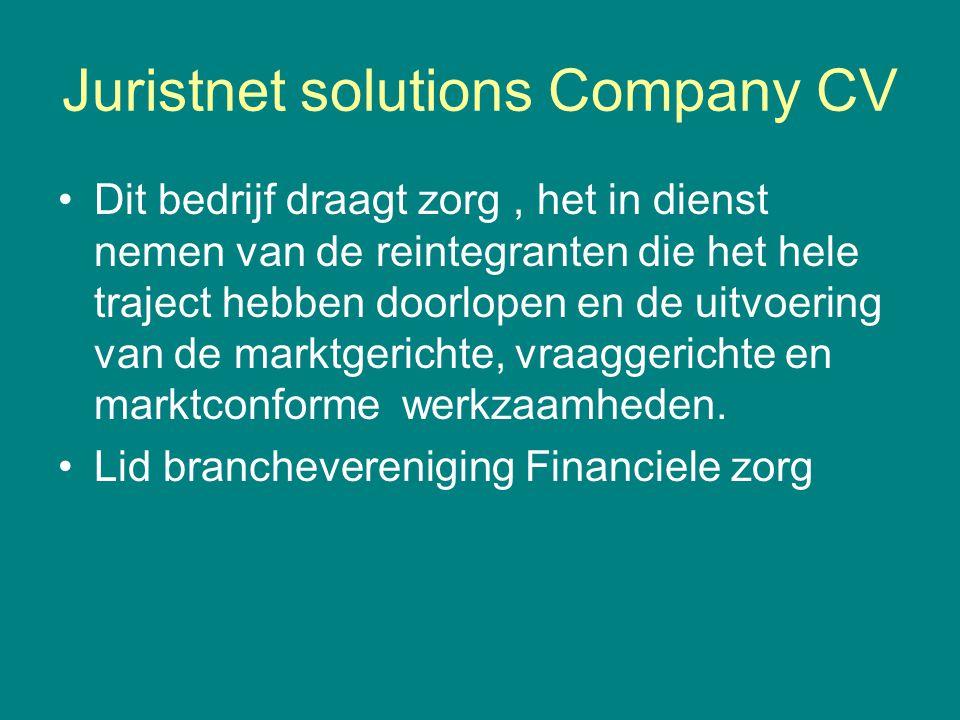 Juristnet solutions Company CV •Dit bedrijf draagt zorg, het in dienst nemen van de reintegranten die het hele traject hebben doorlopen en de uitvoeri