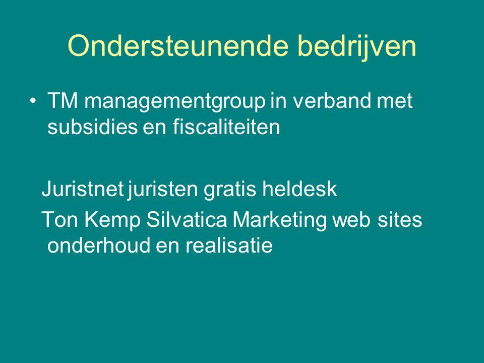 Ondersteunende bedrijven •TM managementgroup in verband met subsidies en fiscaliteiten Juristnet juristen gratis heldesk Ton Kemp Silvatica Marketing
