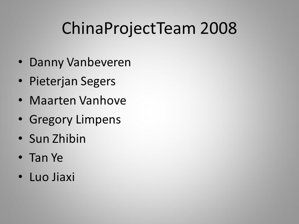 ChinaProjectTeam 2008 • Danny Vanbeveren • Pieterjan Segers • Maarten Vanhove • Gregory Limpens • Sun Zhibin • Tan Ye • Luo Jiaxi