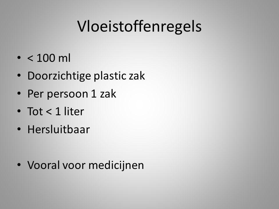 Vloeistoffenregels • < 100 ml • Doorzichtige plastic zak • Per persoon 1 zak • Tot < 1 liter • Hersluitbaar • Vooral voor medicijnen