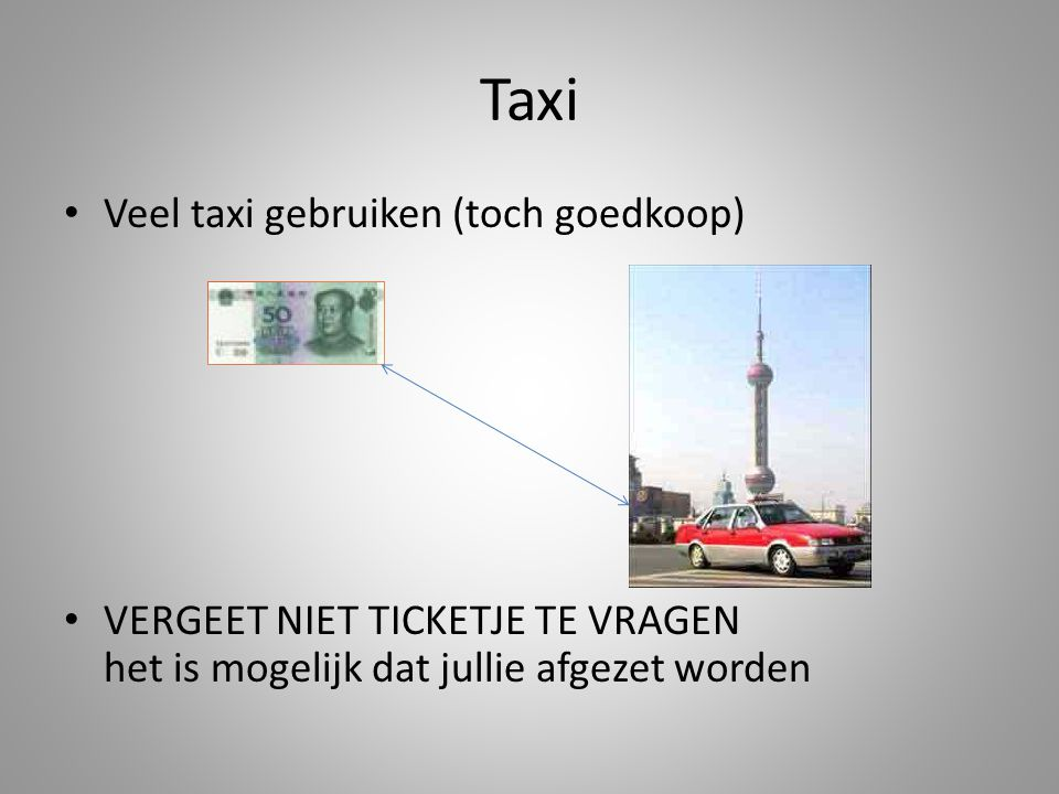Taxi • Veel taxi gebruiken (toch goedkoop) • VERGEET NIET TICKETJE TE VRAGEN het is mogelijk dat jullie afgezet worden