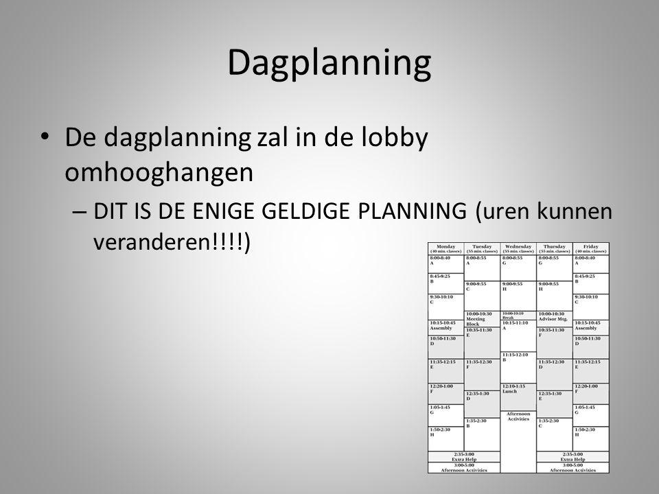 Dagplanning • De dagplanning zal in de lobby omhooghangen – DIT IS DE ENIGE GELDIGE PLANNING (uren kunnen veranderen!!!!)