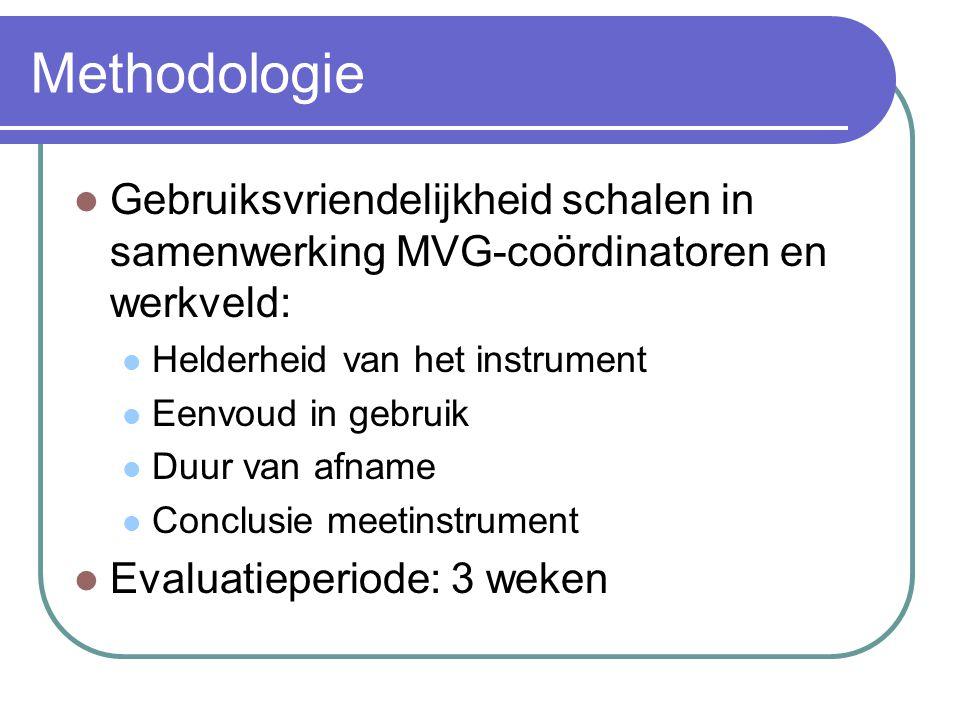 Methodologie  Gebruiksvriendelijkheid schalen in samenwerking MVG-coördinatoren en werkveld:  Helderheid van het instrument  Eenvoud in gebruik  D