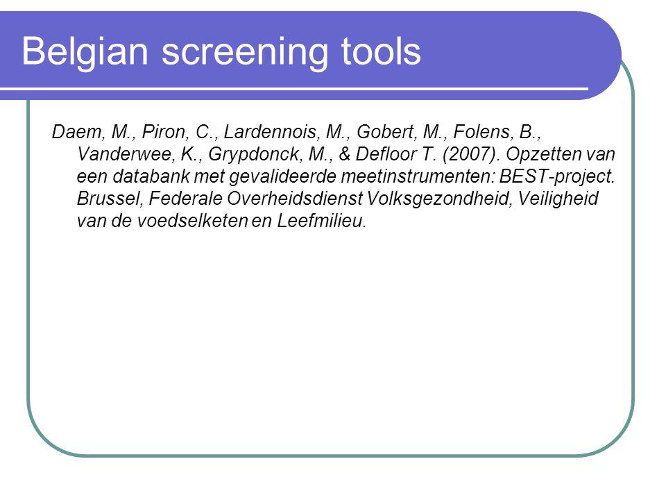 Belgian screening tools Daem, M., Piron, C., Lardennois, M., Gobert, M., Folens, B., Vanderwee, K., Grypdonck, M., & Defloor T. (2007). Opzetten van e