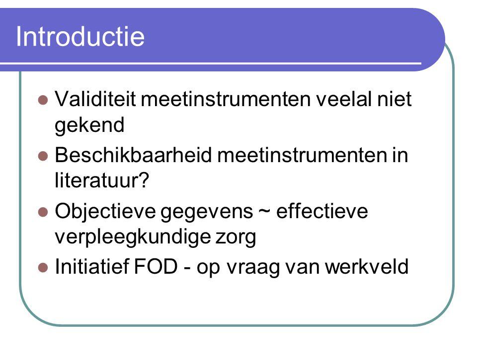 Introductie  Validiteit meetinstrumenten veelal niet gekend  Beschikbaarheid meetinstrumenten in literatuur?  Objectieve gegevens ~ effectieve verp