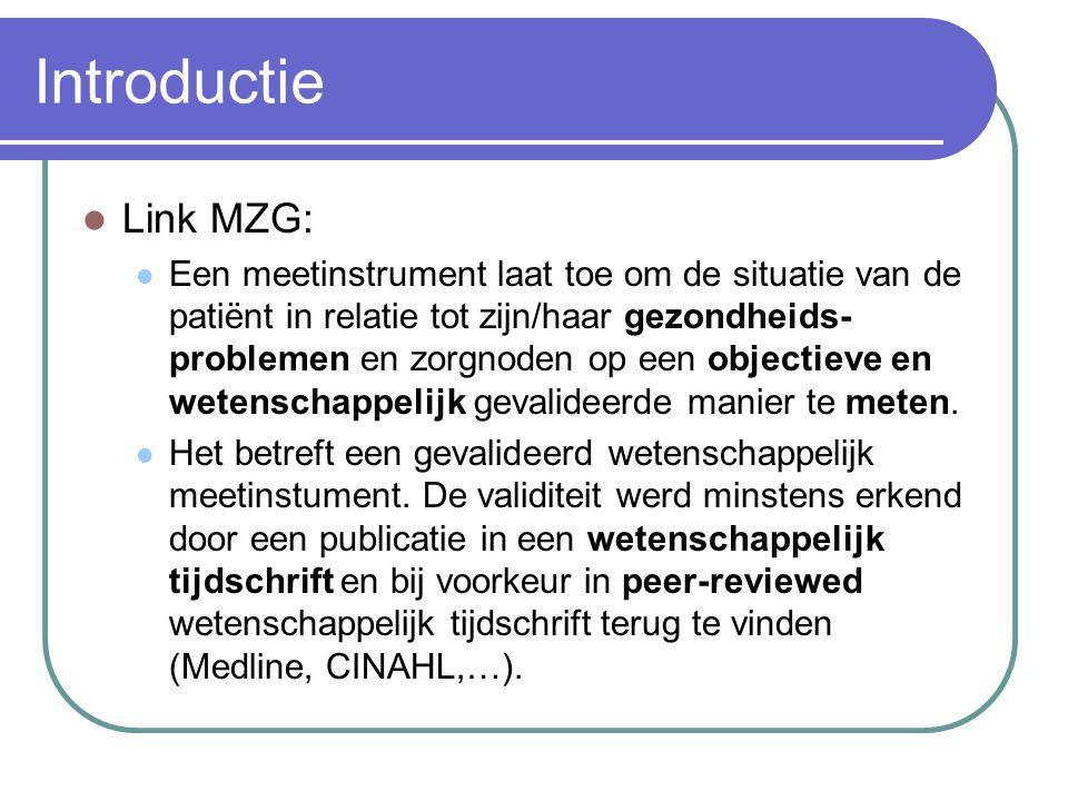 Introductie  Link MZG:  Een meetinstrument laat toe om de situatie van de patiënt in relatie tot zijn/haar gezondheids- problemen en zorgnoden op ee