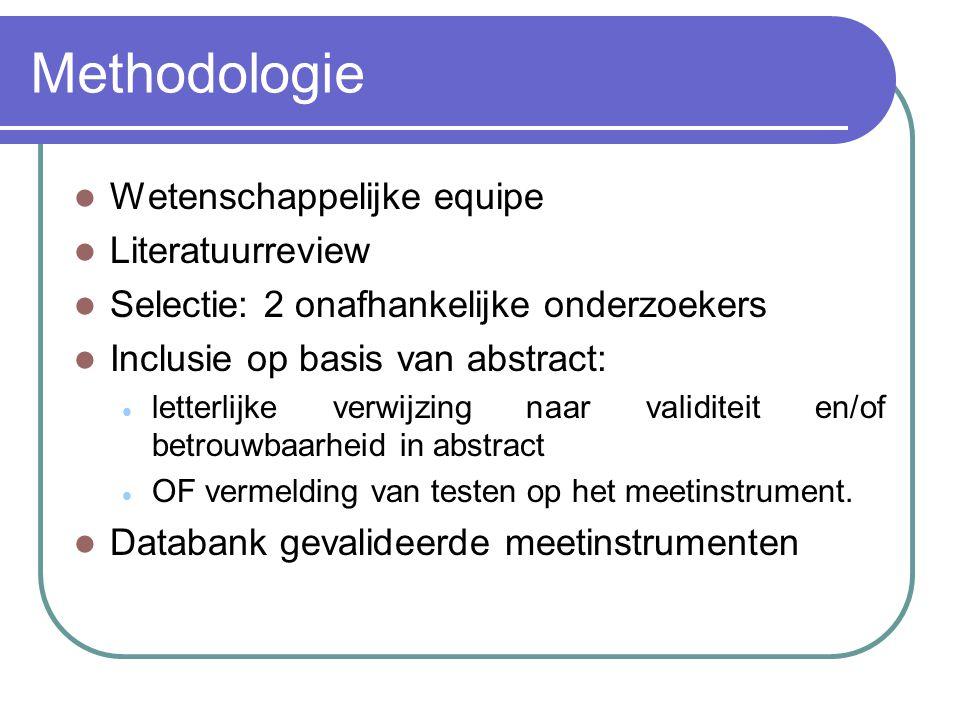 Methodologie  Wetenschappelijke equipe  Literatuurreview  Selectie: 2 onafhankelijke onderzoekers  Inclusie op basis van abstract:  letterlijke v