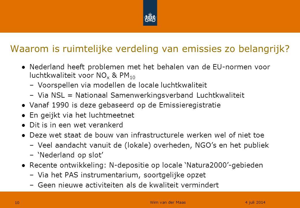 Wim van der Maas 4 juli 2014 10 Waarom is ruimtelijke verdeling van emissies zo belangrijk? ●Nederland heeft problemen met het behalen van de EU-norme