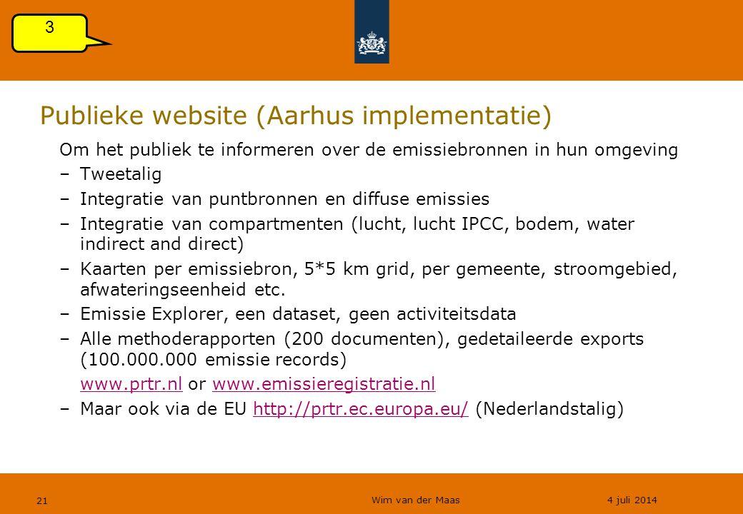 Wim van der Maas 4 juli 2014 21 Publieke website (Aarhus implementatie) Om het publiek te informeren over de emissiebronnen in hun omgeving –Tweetalig