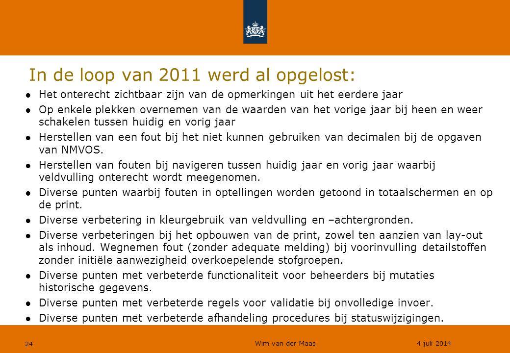 Wim van der Maas 4 juli 2014 24 In de loop van 2011 werd al opgelost: ●Het onterecht zichtbaar zijn van de opmerkingen uit het eerdere jaar ●Op enkele