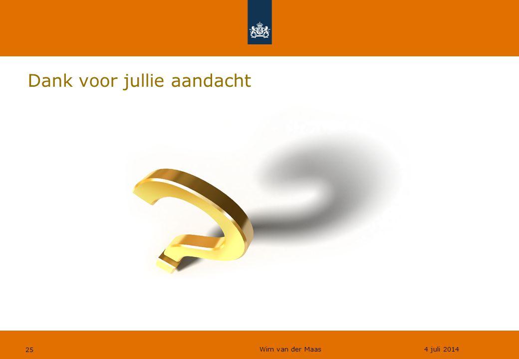 Wim van der Maas 4 juli 2014 25 Dank voor jullie aandacht