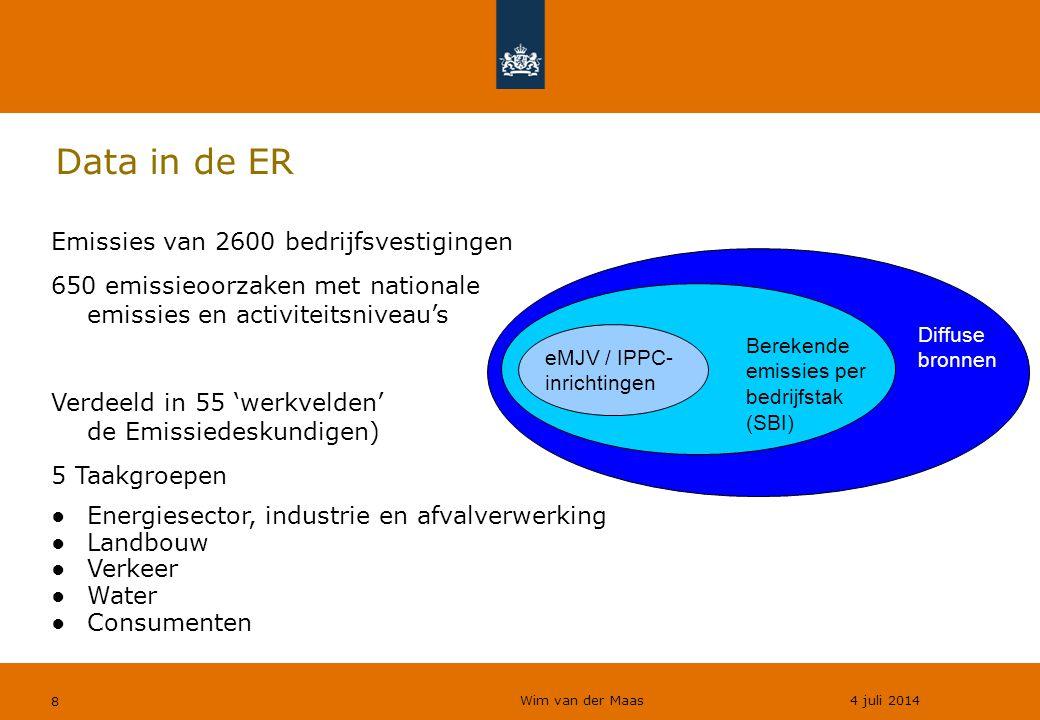 Wim van der Maas 4 juli 2014 8 Data in de ER Emissies van 2600 bedrijfsvestigingen 650 emissieoorzaken met nationale emissies en activiteitsniveau's V
