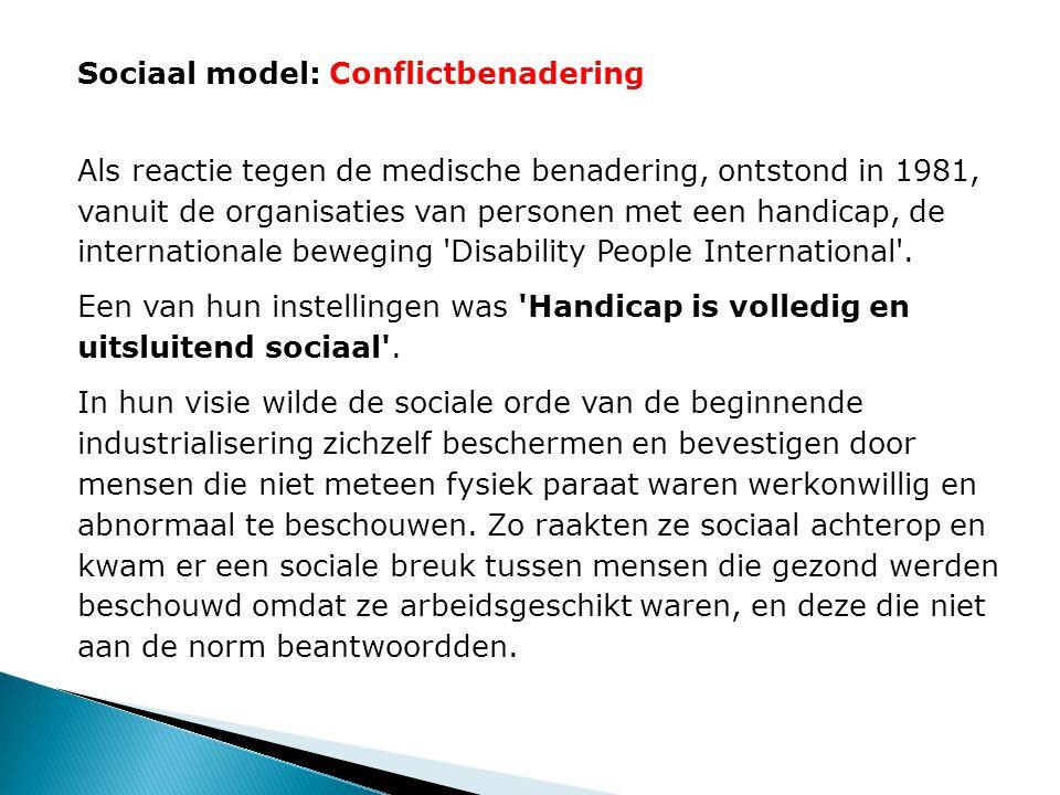 Sociaal model: Conflictbenadering Als reactie tegen de medische benadering, ontstond in 1981, vanuit de organisaties van personen met een handicap, de internationale beweging Disability People International .