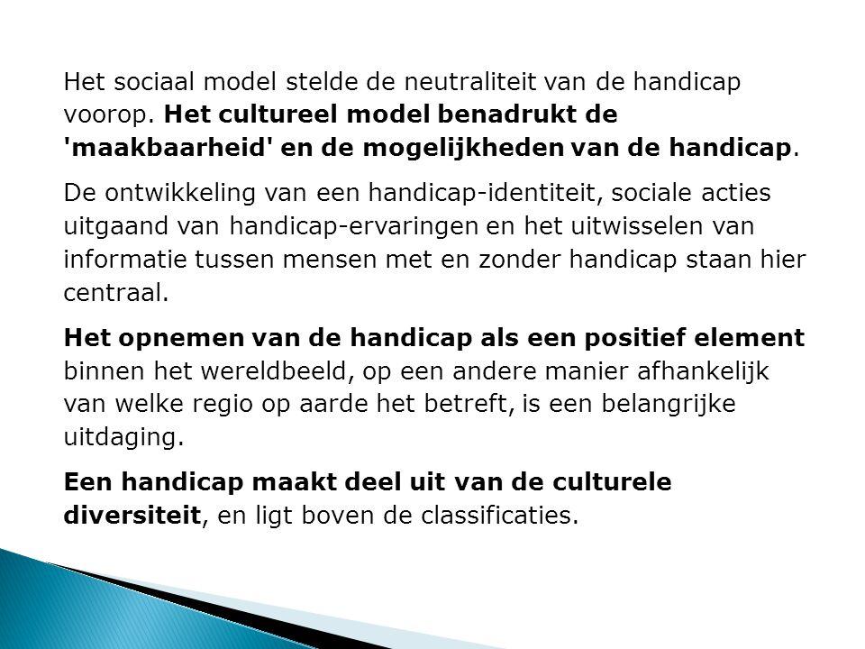 Het sociaal model stelde de neutraliteit van de handicap voorop. Het cultureel model benadrukt de 'maakbaarheid' en de mogelijkheden van de handicap.