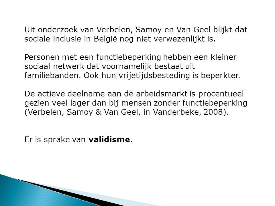 Uit onderzoek van Verbelen, Samoy en Van Geel blijkt dat sociale inclusie in België nog niet verwezenlijkt is. Personen met een functiebeperking hebbe