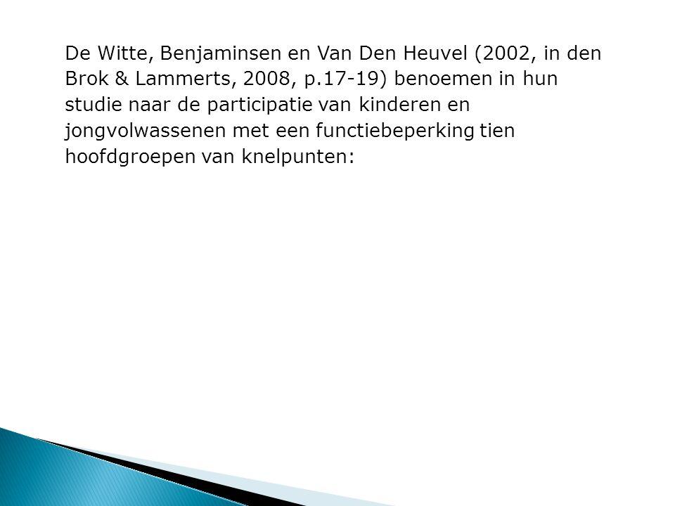 De Witte, Benjaminsen en Van Den Heuvel (2002, in den Brok & Lammerts, 2008, p.17-19) benoemen in hun studie naar de participatie van kinderen en jongvolwassenen met een functiebeperking tien hoofdgroepen van knelpunten: