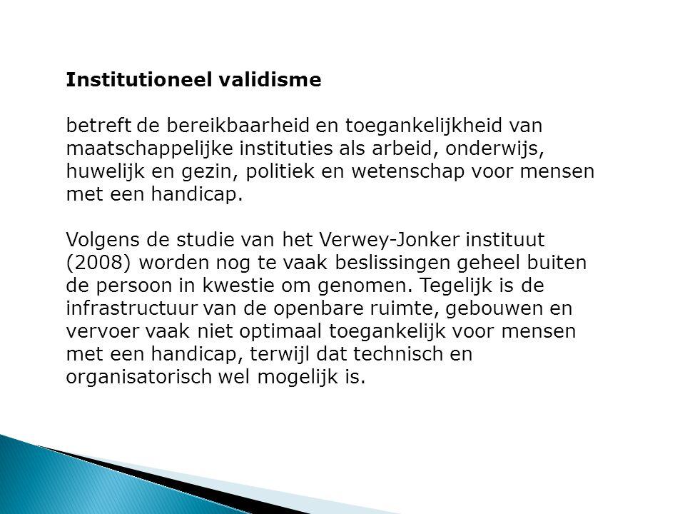 Institutioneel validisme betreft de bereikbaarheid en toegankelijkheid van maatschappelijke instituties als arbeid, onderwijs, huwelijk en gezin, poli
