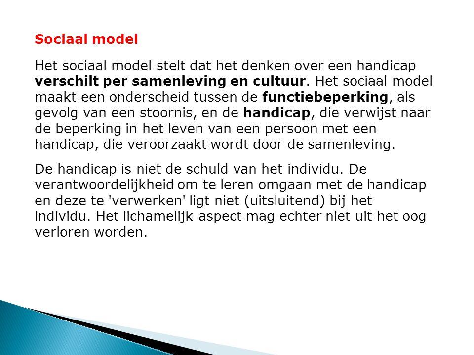 Sociaal model Het sociaal model stelt dat het denken over een handicap verschilt per samenleving en cultuur. Het sociaal model maakt een onderscheid t