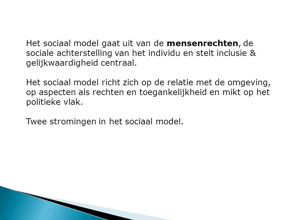 Het sociaal model gaat uit van de mensenrechten, de sociale achterstelling van het individu en stelt inclusie & gelijkwaardigheid centraal. Het sociaa