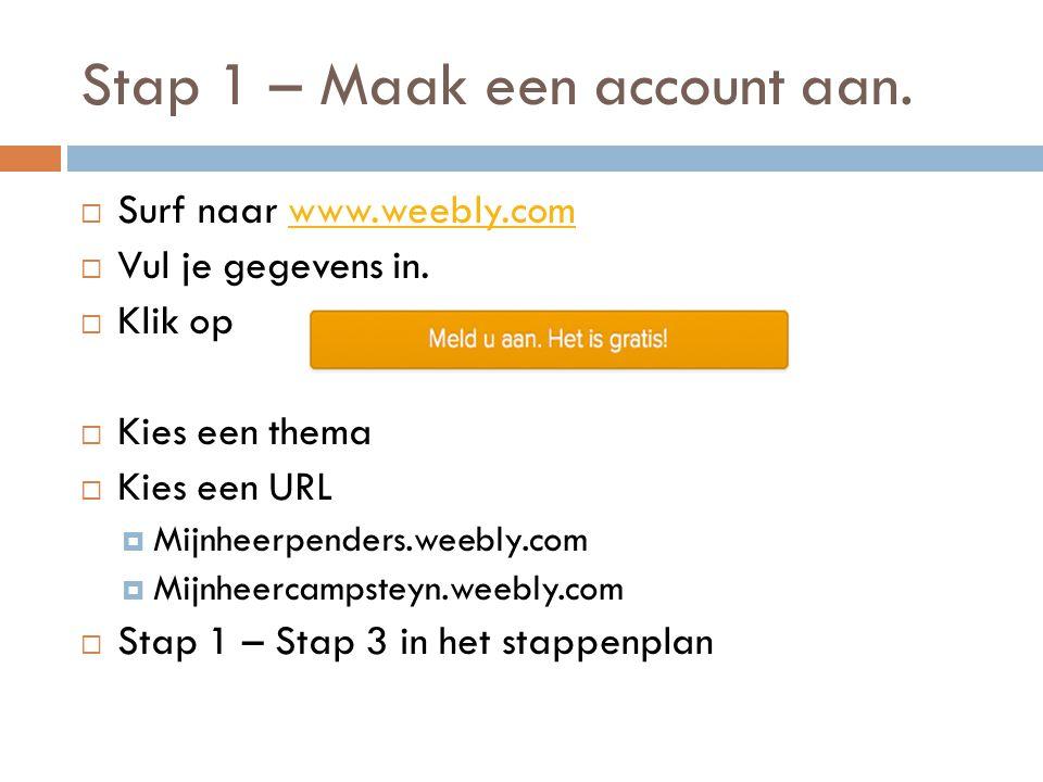 Stap 1 – Maak een account aan. Surf naar www.weebly.comwww.weebly.com  Vul je gegevens in.