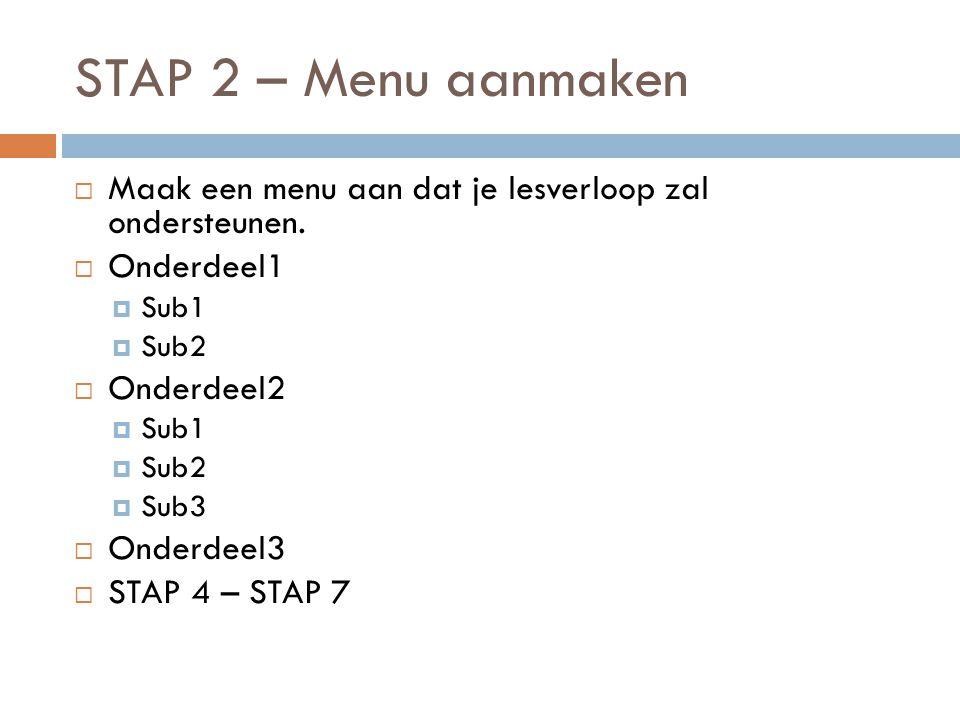STAP 2 – Menu aanmaken  Maak een menu aan dat je lesverloop zal ondersteunen.