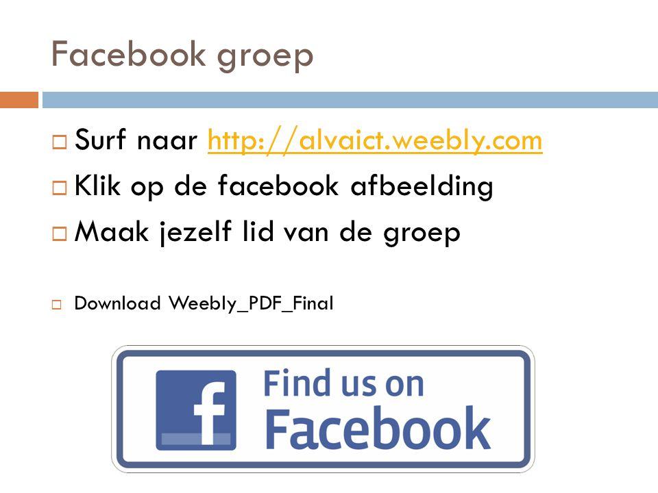 Facebook groep  Surf naar http://alvaict.weebly.comhttp://alvaict.weebly.com  Klik op de facebook afbeelding  Maak jezelf lid van de groep  Download Weebly_PDF_Final